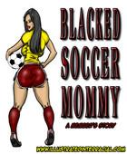 ILLUSTRATEDINTERRACIA - BLACKED SOCCER MOMMY